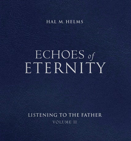 Echoes of Eternity: Listening to the Father Volume II (Hal M. Helms)