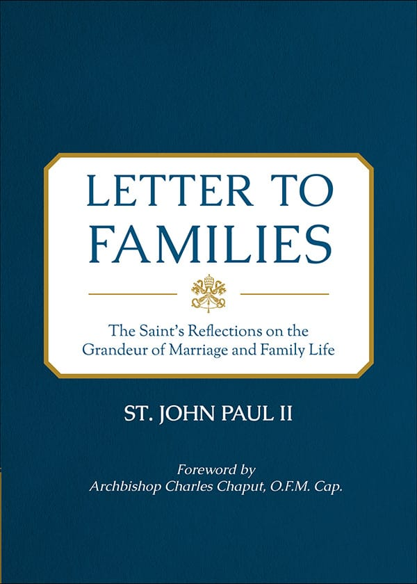 Letter to Families: The Saint's reflection on the Grandeur of Marriage and Family Life (St. John Paul II)