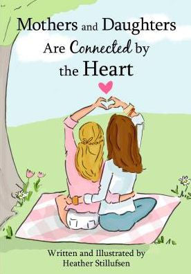 Mothers and Daughters Are Connected by the Heart (Heather Stillufsen)