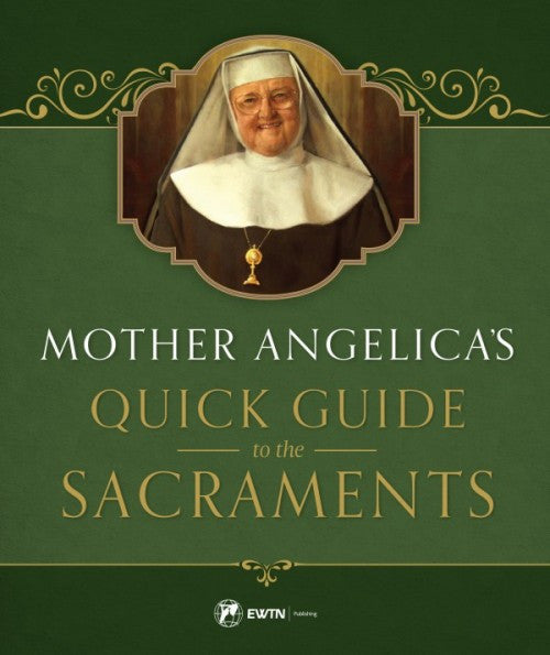 Mother Angelica's Quick Guide to the Sacraments (EWNT Publishing)