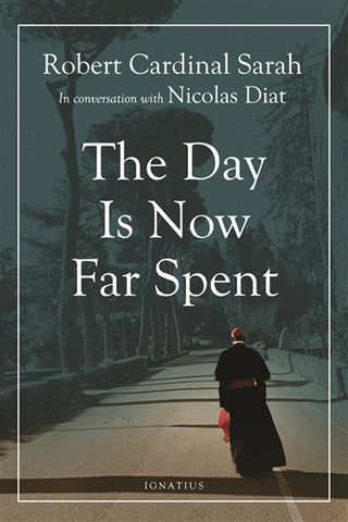 The Day is Now Far Spent (Robert Cardinal Sarah)