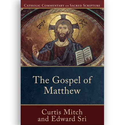 Catholic Commentary on Sacred Scripture: The Gospel of Matthew (Curtis Mitch and Edward Sri)