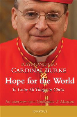 Hope For the World: To Unite All Things in Christ (Raymond Leo Cardinal Burke)