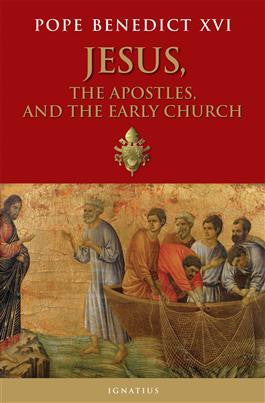 Jesus, The Apostles, And the Early Church (Pope Benedict XVI)