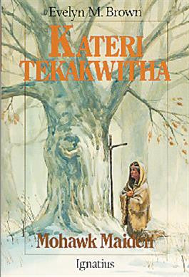 Kateri Tekakwitha: Mohawk Maiden (Evelyn M. Brown)