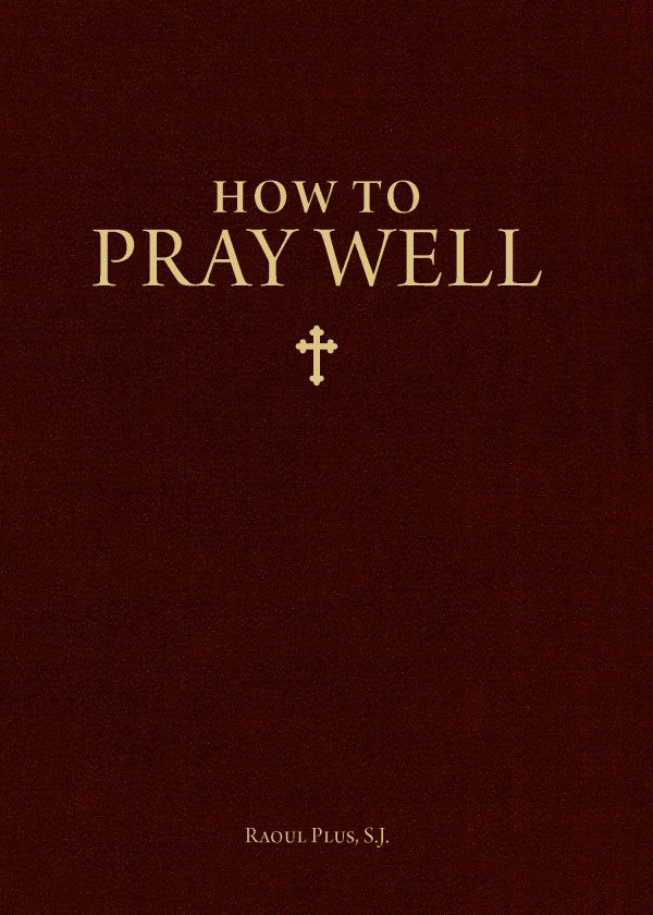 How to Pray Well (Plus, Raoul SJ)