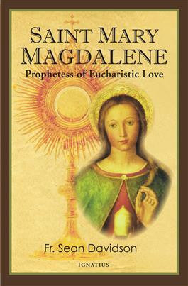 Saint Mary Magdalene: Prophetess of Eucharistic Love (Fr. Sean Davidson)