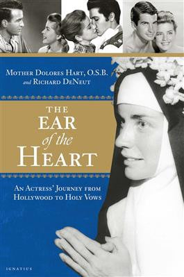 The Ear of the Heart (Mother Dolores Hart, O.S.B. and Richard DeNeut)