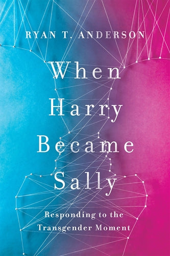 When Harry became Sally by Ryan T. Anderson