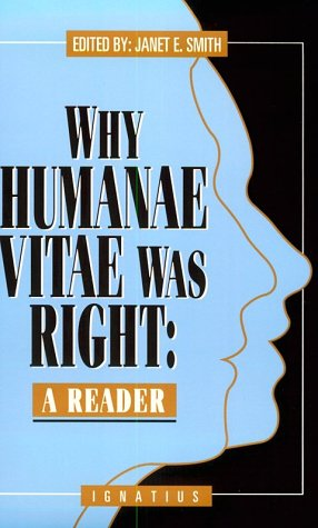 Why Humane Vitae was Right: A Reader Edited by Janet E. Smith