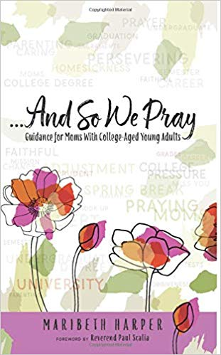 And So We Pray: Guidance for Moms with College Aged Young Adults by Maribeth Harper