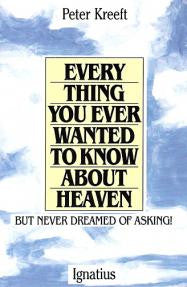 Everything You ever Wanted to Know About Heaven (Peter Kreeft)
