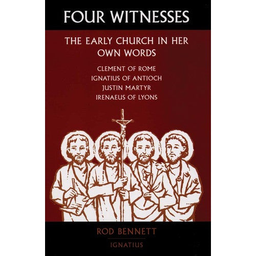 The Four Witnesses: The Early Church in Her Own Words (Rod Bennett)