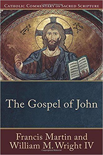 Catholic Commentary on Sacred Scripture The Gospel of John (Francis Martin and William M. Wright IV)