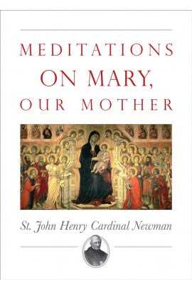 Meditations on Mary, Our Mother (St. John Henry Cardinal Newman)