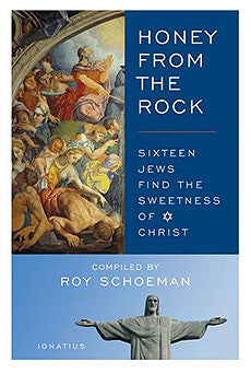 Honey From the Rock: Sixteen Jews Find the Sweetness of Christ (Roy Schoeman)