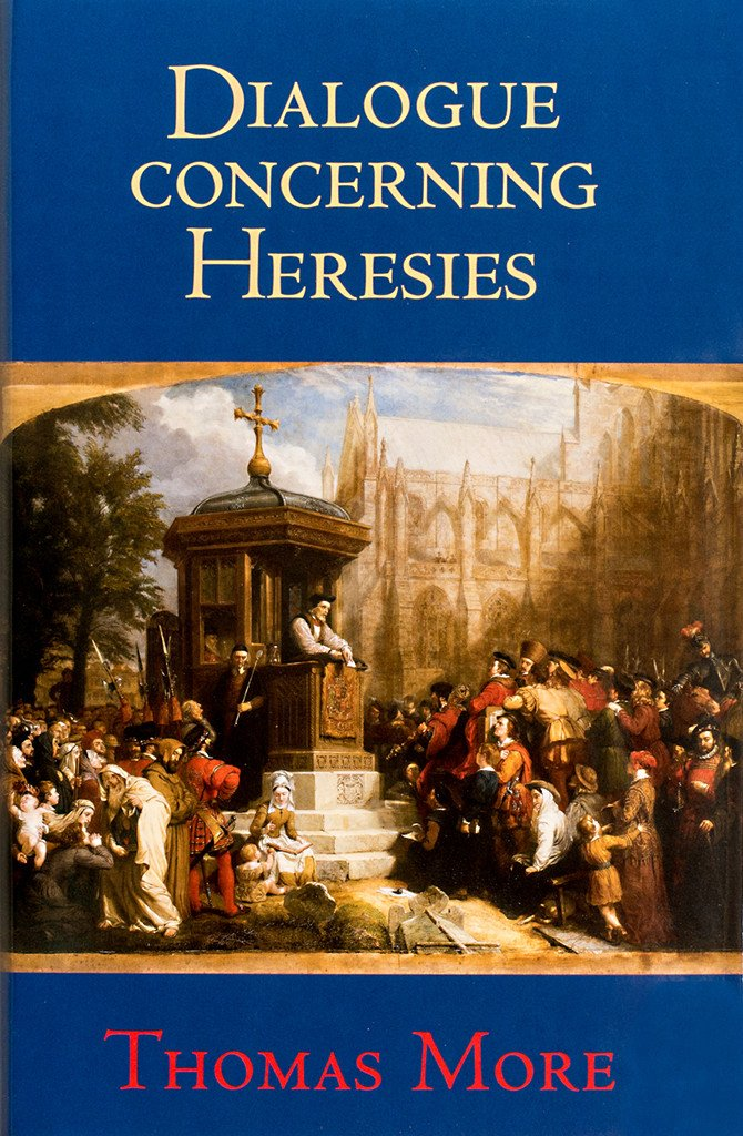 Dialogue Concerning Heresies by St Thomas More