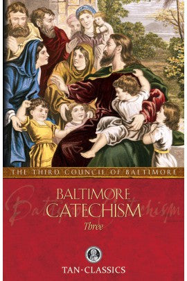 The Baltimore Catechism Three (The Third Council of Baltimore)