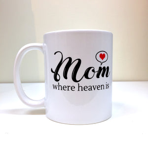 Mom where Heaven is Mug