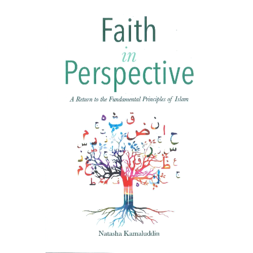 Faith in Perspective - A Return to the Fundamental Principles of Islam