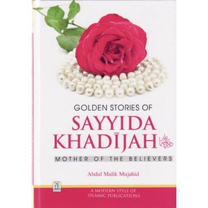 Golden Stories of Sayyida Khadijah (Ra) - Mother of the Believers