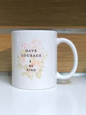 Have Courage & Be Kind Mug