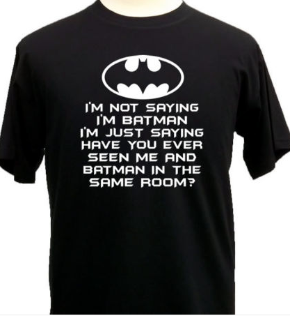 I'm Not Saying I'm Batman..  Funny Men's T-Shirt, Novelty Gift