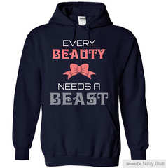 Every Beauty Needs a Beast - Ladies Hoodie For Her Great Valentines or Gift Idea Limited Edition.