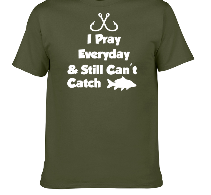 Novelty Fishing T-Shirt - I PRAY EVERYDAY But still cant catch FISH - carp night fishing clothing