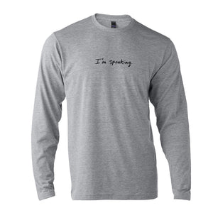 I'm speaking : Unisex Long-sleeve T