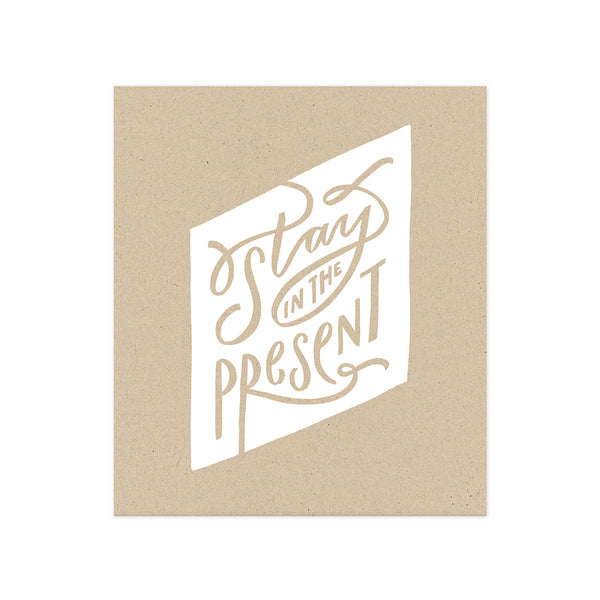 Stay in the present hand lettered 8 x 10 print