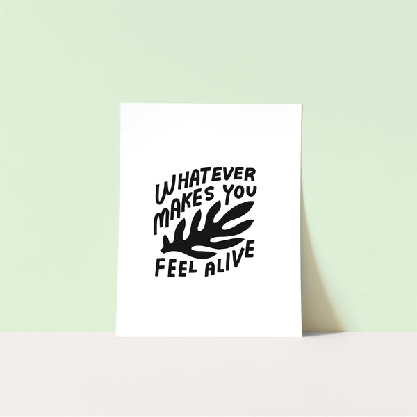 Download & Print: Whatever Makes You Feel Alive