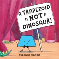 A Trapezoid is Not a Dinosaur! book cover