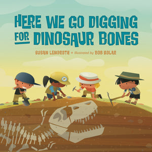Here We Go Digging for Dinosaur Bones book cover