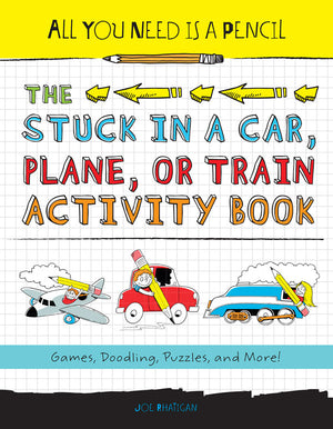 All You Need Is a Pencil: The Stuck in a Car, Plane, or Train Activity Book cover image