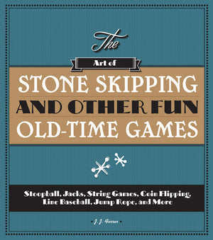 The Art of Stone Skipping and Other Fun Old-Time Games book cover