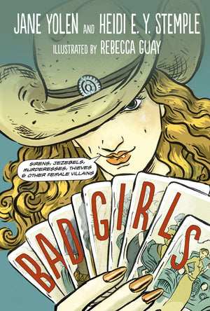 Bad Girls: Sirens, Jezebels, Murderesses, Thieves & Other Female Villains book cover