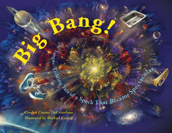 Big Bang! The Tongue-Tickling Tale of a Speck That Became Spectacular