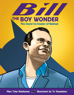 Bill the Boy Wonder: The Secret Co-Creator of Batman book cover