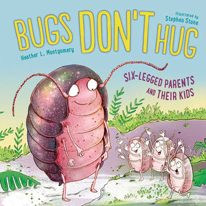 Bugs Don't Hug: Six-Legged Parents and Their Kids book cover