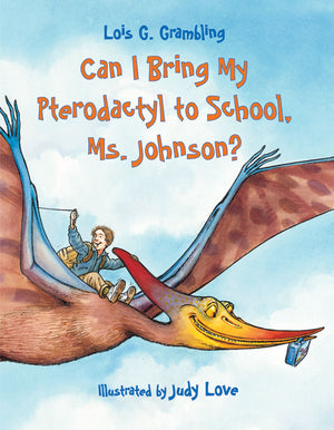 Can I Bring My Pterodactyl to School, Ms. Johnson? book cover