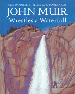 John Muir Wrestles a Waterfall book cover