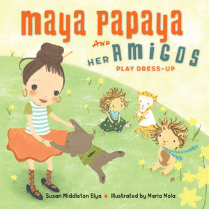 Maya Papaya and Her Amigos Play Dress-Up book cover