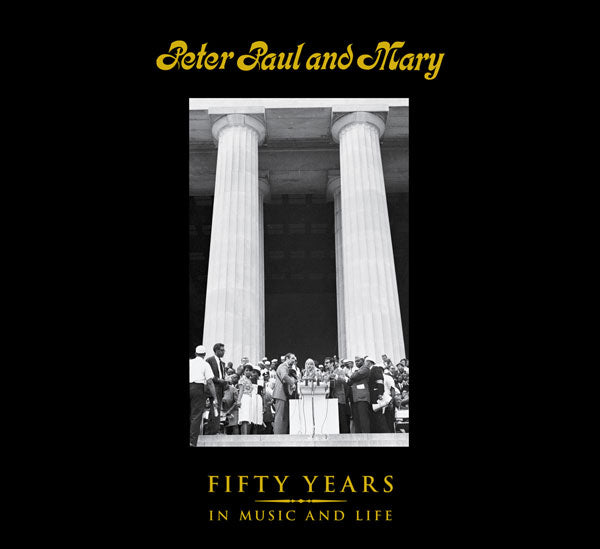 Peter Paul and Mary: Fifty Years in Music and Life