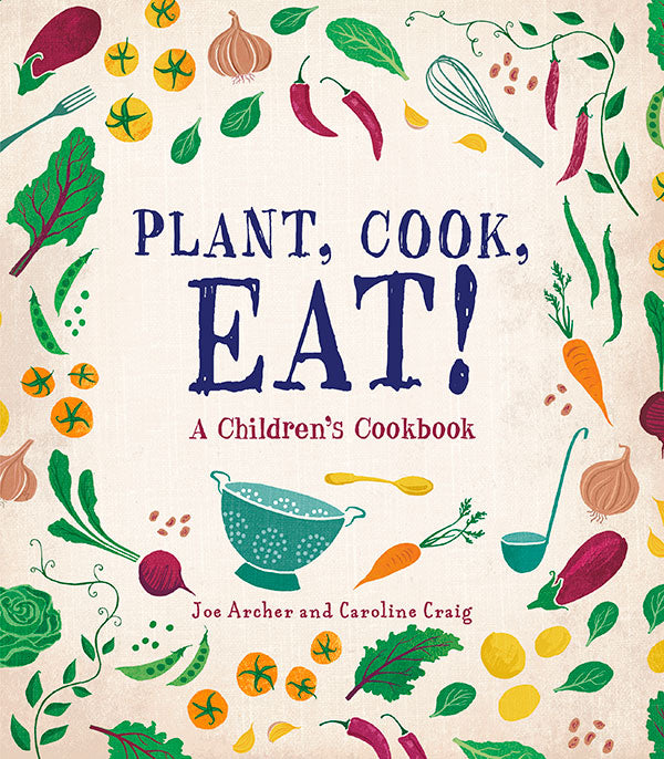 Plant, Cook, Eat! A Children's Cookbook