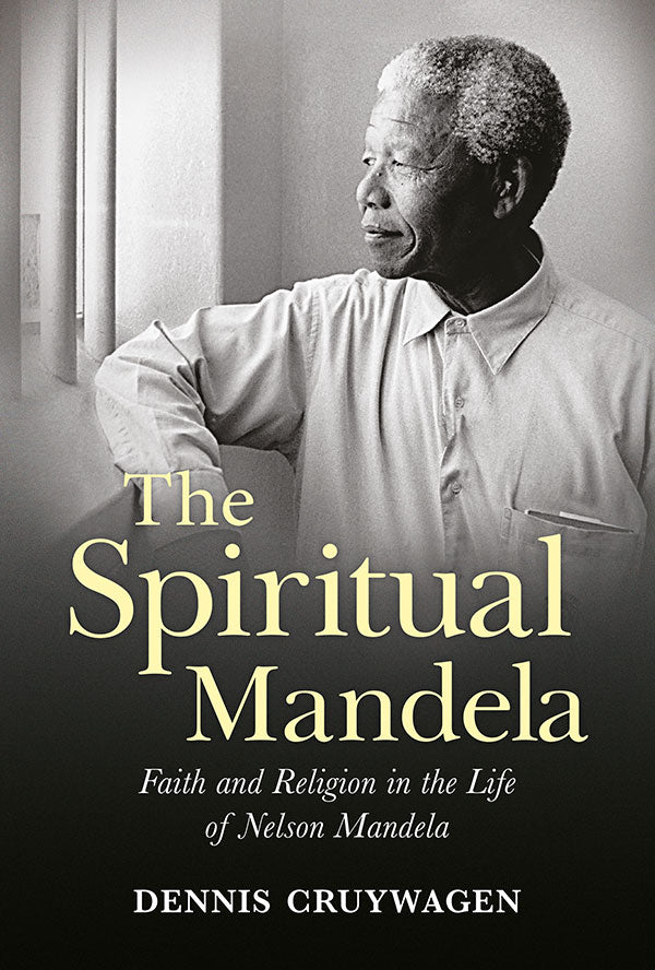 The Spiritual Mandela: Faith and Religion in the Life of Nelson Mandela