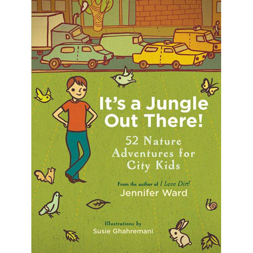 It's a Jungle Out There: 52 Nature Activities for City Kids
