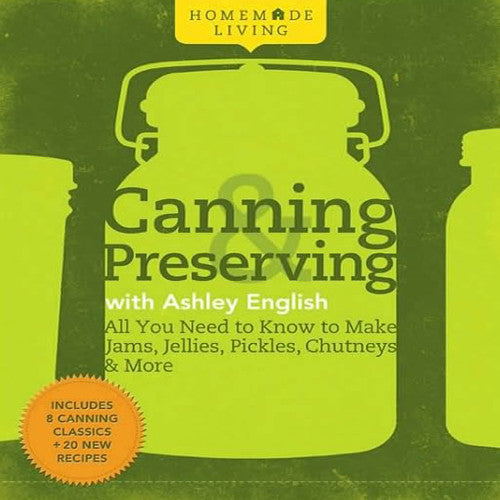 Homemade Living: Canning and Preserving