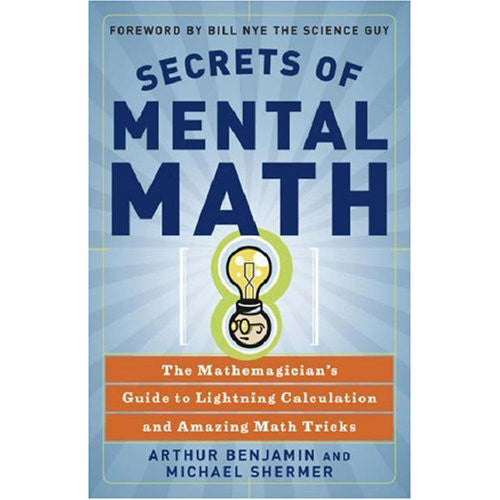 The Secrets of Mental Math: The Mathemagician's Guide to Lightning Calculation and Amazing Math Tricks
