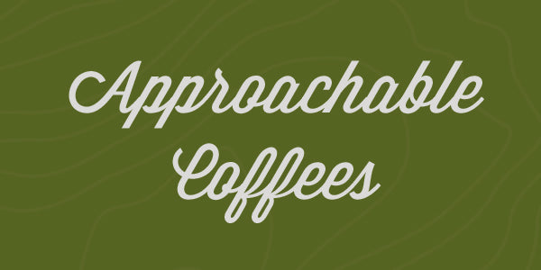 Approachable Coffees